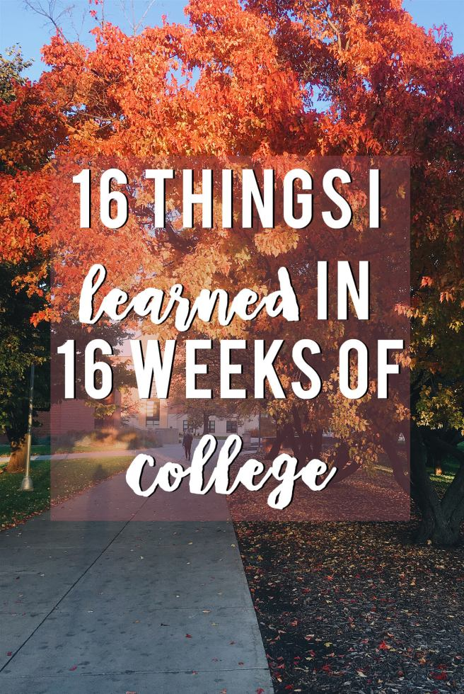16 Things I've Learned in 16 Weeks of College