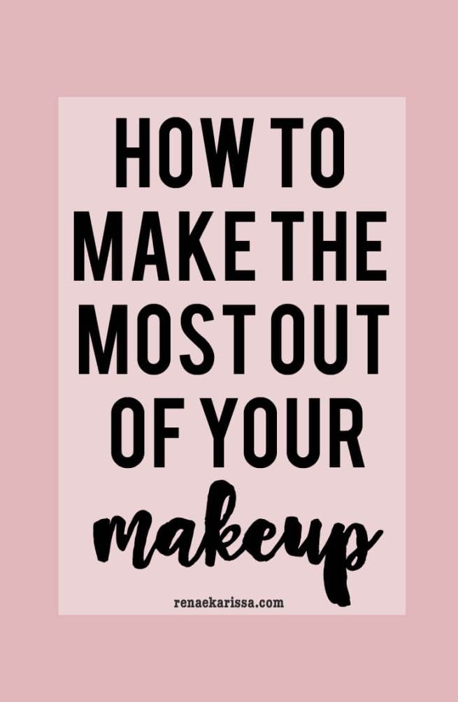 How to Make the Most Out of Your Makeup